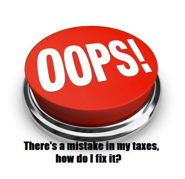"When you have a tax ""oops"" you fix it by filing an Amended Tax Return, form 1040X."